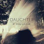 音楽レビュー Daughter ドーター 『If You Leave』『Not to Disappear』